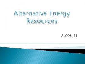 Alternative Energy Resources ALCOS 11 Alternative Fuel Resources