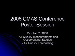 2008 CMAS Conference Poster Session October 7 2008