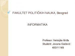 FAKULTET POLITIKIH NAUKA Beograd INFORMATIKA Profesor Neboja Mra