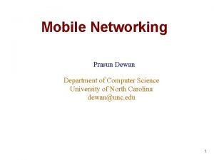 Mobile Networking Prasun Dewan Department of Computer Science