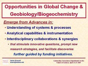 Opportunities in Global Change GeobiologyBiogeochemistry Emerge from Advances