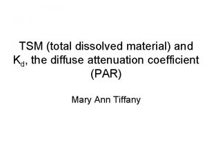 TSM total dissolved material and Kd the diffuse