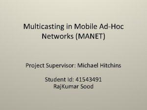 Multicasting in Mobile AdHoc Networks MANET Project Supervisor