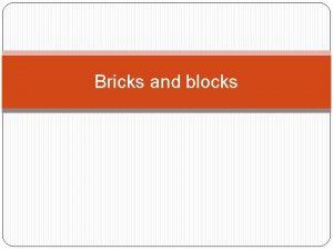 Bricks and blocks Types of bricks Bricks are