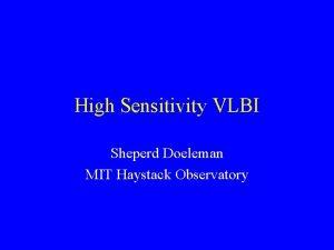High Sensitivity VLBI Sheperd Doeleman MIT Haystack Observatory