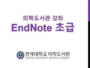 Basic Notes End Note Library Pub Med End