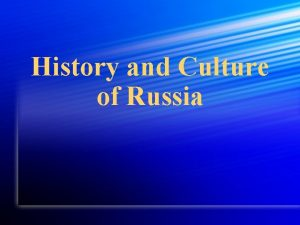 History and Culture of Russia Early History Slavic
