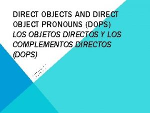 DIRECT OBJECTS AND DIRECT OBJECT PRONOUNS DOPS LOS