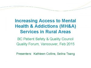 Increasing Access to Mental Health Addictions MHA Services