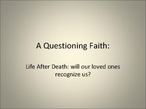 A Questioning Faith Life After Death will our
