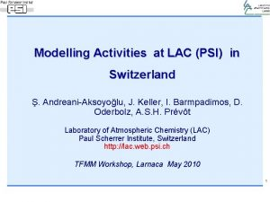 Modelling Activities at LAC PSI in Switzerland AndreaniAksoyolu