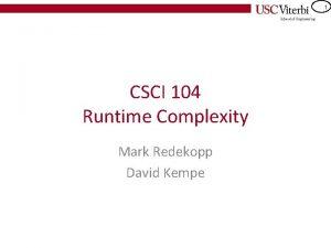 1 CSCI 104 Runtime Complexity Mark Redekopp David