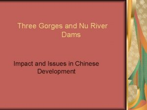 Three Gorges and Nu River Dams Impact and