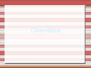 Cinemtica Movimiento rectilneo Se denomina movimiento rectilneo aqul