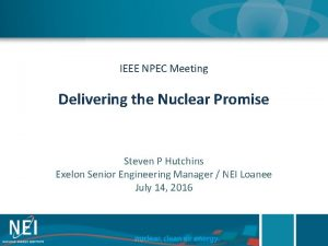 IEEE NPEC Meeting Delivering the Nuclear Promise Steven