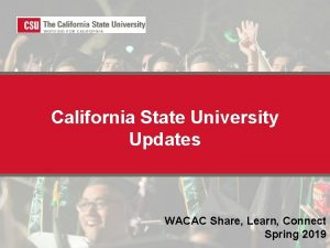 California State University Updates WACAC Share Learn Connect