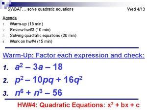 SWBAT solve quadratic equations Wed 413 Agenda 1