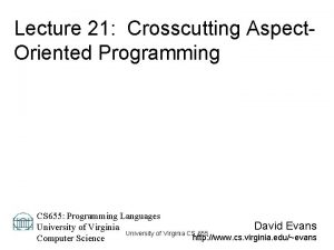 Lecture 21 Crosscutting Aspect Oriented Programming CS 655