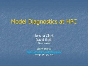 Model Diagnostics at HPC Jessica Clark David Roth