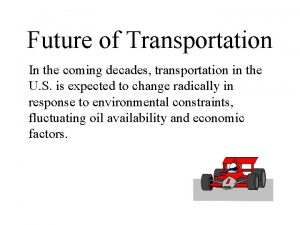 Future of Transportation In the coming decades transportation