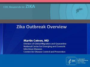 CDC Responds to ZIKA Zika Outbreak Overview Martin