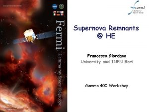 Supernova Remnants HE Francesco Giordano University and INFN
