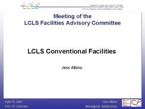Meeting of the LCLS Facilities Advisory Committee LCLS