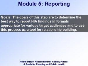 Module 5 Reporting Goals The goals of this