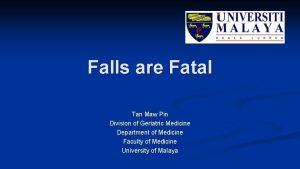 Falls are Fatal Tan Maw Pin Division of