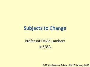 Subjects to Change Professor David Lambert Io EGA