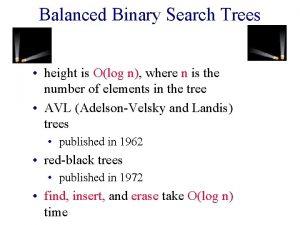 Balanced Binary Search Trees height is Olog n