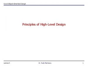 Good ObjectOriented Design Principles of HighLevel Design Lecture