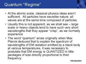 Quantum Regime At the atomic scale classical physics
