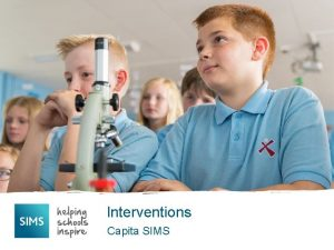 Interventions Capita SIMS What are Interventions Interventions are