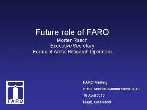 Future role of FARO Morten Rasch Executive Secretary