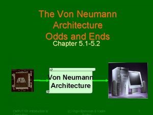 The Von Neumann Architecture Odds and Ends Chapter