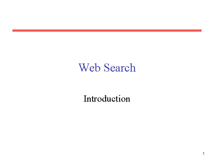 Web Search Introduction 1 The World Wide Web