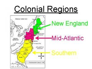 Colonial Regions New England MidAtlantic Southern New England
