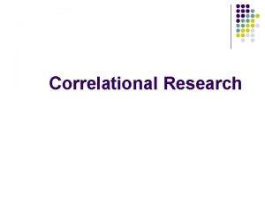Correlational Research Correlational Research l l The purpose