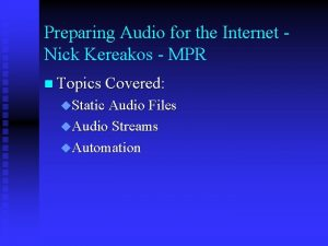 Preparing Audio for the Internet Nick Kereakos MPR