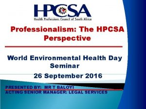 Professionalism The HPCSA Perspective World Environmental Health Day