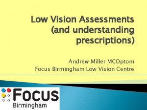 Low Vision Assessments and understanding prescriptions Andrew Miller