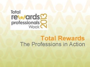 Total Rewards The Professions in Action Total Rewards