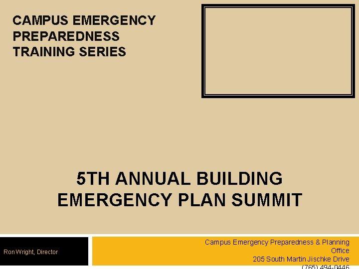 CAMPUS EMERGENCY PREPAREDNESS TRAINING SERIES 5 TH ANNUAL