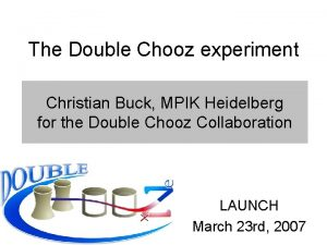 The Double Chooz experiment Christian Buck MPIK Heidelberg