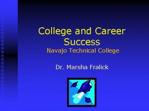 College and Career Success Navajo Technical College Dr
