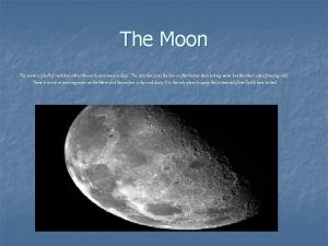 The Moon The moon is a ball of