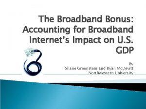 The Broadband Bonus Accounting for Broadband Internets Impact