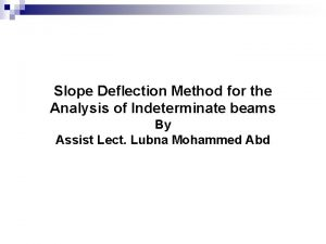 Slope Deflection Method for the Analysis of Indeterminate