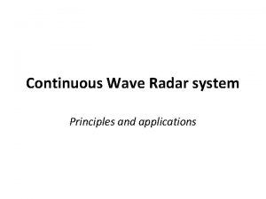 Continuous Wave Radar system Principles and applications Continuous